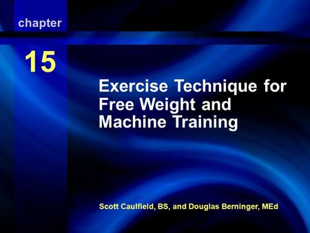 Resistance Training and Spotting Techniques Scott Caulfield, BS, and Douglas Berninger, MEd chapter 15 Exercise Technique for Free Weight and Machine Training.