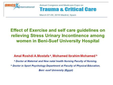 Effect of Exercise and self care guidelines on relieving Stress Urinary Incontinence among women in Beni-Suef University Hospital Amal Roshdi A.Mostafa.
