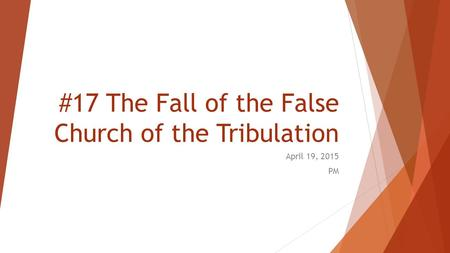 #17 The Fall of the False Church of the Tribulation April 19, 2015 PM.