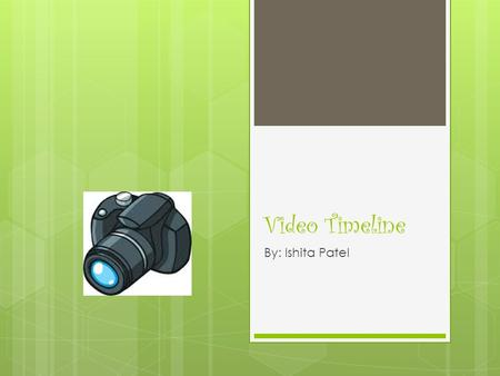 Video Timeline By: Ishita Patel. Who Invented the video Camera?  John Baird was the one that captured moving images. 