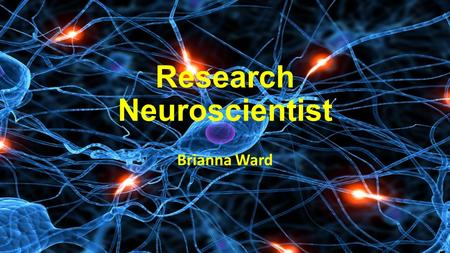 Research Neuroscientist Brianna Ward. Neuroscience I chose this career because I plan on majoring in it in college My mentor is Mayim Bialik (Amy Farrah.