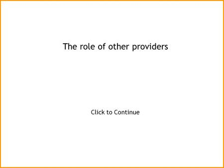 The role of other providers Click to Continue. The formal health care system includes many different agencies and funding models. For most health care.