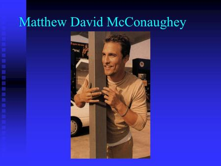 Matthew David McConaughey. Leadership Qualities  Charismatic  People Person  Fun-Loving  Open-Minded  Influential  Determined  Caring  Well-Prepared.
