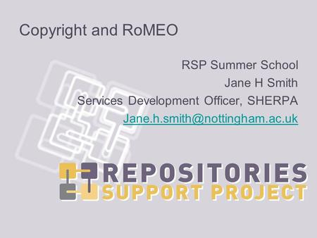 Copyright and RoMEO RSP Summer School Jane H Smith Services Development Officer, SHERPA