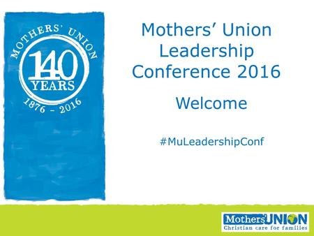 Welcome #MuLeadershipConf Mothers' Union Leadership Conference 2016.
