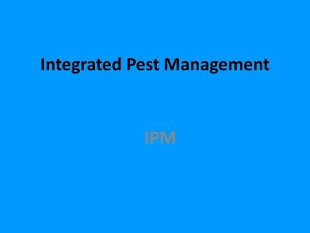 "Integrated Pest Management IPM. FIFRA Definition of ""Pest"" (1) any organism that interferes with the activities and desires of humans or (2) any other."