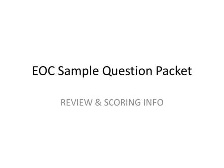 EOC Sample Question Packet REVIEW & SCORING INFO.