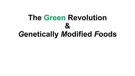 The Green Revolution & Genetically Modified Foods