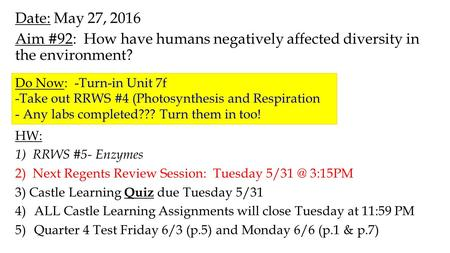 Date: May 27, 2016 Aim #92: How have humans negatively affected diversity in the environment? HW: 1) RRWS #5- Enzymes 2) Next Regents Review Session: Tuesday.