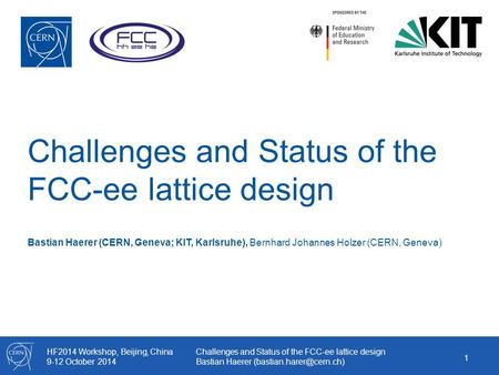 HF2014 Workshop, Beijing, China 9-12 October 2014 Challenges and Status of the FCC-ee lattice design Bastian Haerer Challenges.