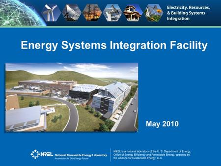 Energy Systems Integration Facility May 2010. Renewable and Efficiency Technology Integration ESIF Supports National Goals National carbon goals require.