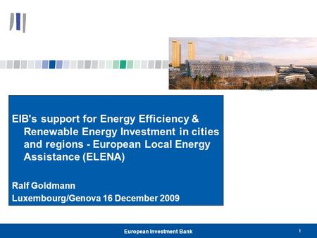 1 European Investment Bank EIB's support for Energy Efficiency & Renewable Energy Investment in cities and regions - European Local Energy Assistance (ELENA)