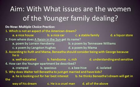 Aim: With What issues are the women of the Younger family dealing? Do Now: Multiple Choice Practice: 1. Which is not an aspect of the American dream? a.