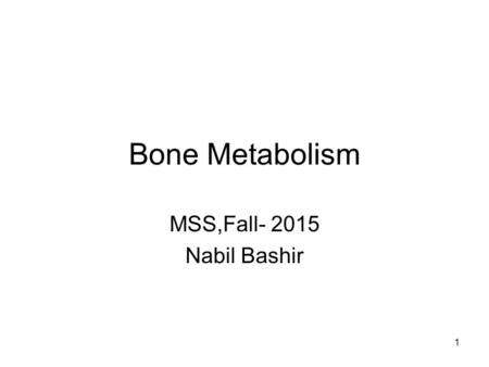 Bone Metabolism MSS,Fall- 2015 Nabil Bashir 1. Specific objectives Describe the biochemical structure of bone tissue, the collagen matrix and the hydroxyapatite..