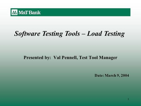 1 Presented by: Val Pennell, Test Tool Manager Date: March 9, 2004 Software Testing Tools – Load Testing.