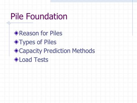 Pile Foundation Reason for Piles Types of Piles Capacity Prediction Methods Load Tests.