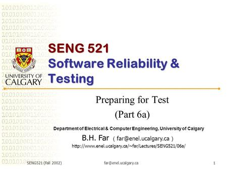 SENG521 (Fall SENG 521 Software Reliability & Testing Preparing for Test (Part 6a) Department of Electrical & Computer Engineering,
