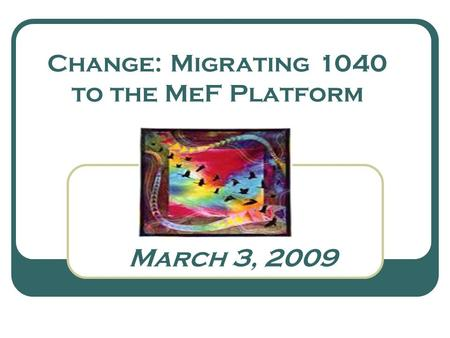 March 3, 2009 Change: Migrating 1040 to the MeF Platform.