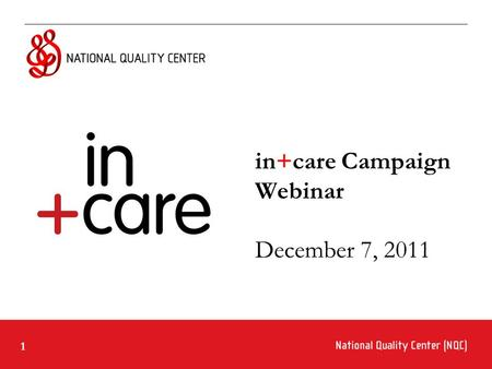 1 in+care Campaign Webinar December 7, 2011. 2 Ground Rules for Webinar Participation Actively participate and write your questions into the chat area.