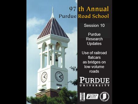 Session 10 Purdue Research Updates Use of railroad flatcars as bridges on low-volume roads.