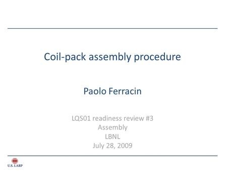 Coil-pack assembly procedure Paolo Ferracin LQS01 readiness review #3 Assembly LBNL July 28, 2009.