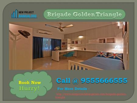 9555666555 For More Details -  trianglehttp://www.newprojectsbangalore.com/brigade-golden- triangle.