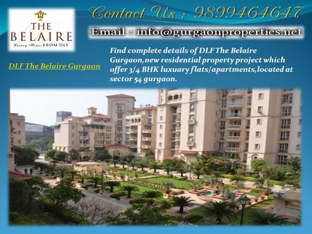 DLF The Belaire Gurgaon Find complete details of DLF The Belaire Gurgaon,new residential property project which offer 3/4 BHK luxuary flats/apartments,located.