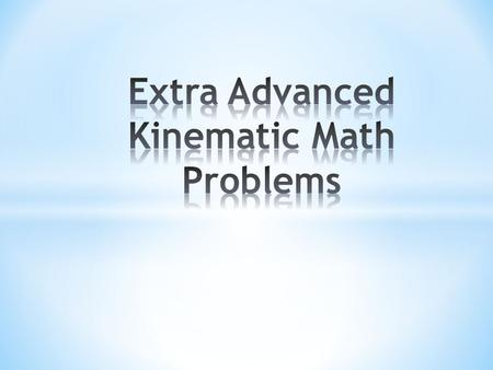 Extra Advanced Kinematic Math Problems