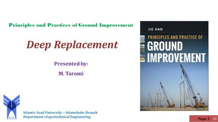 Deep Replacement Presented by: M. Taromi Islamic Azad University – Islamshahr Branch Department of geotechnical Engineering Principles and Practices of.