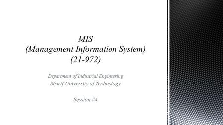 Department of Industrial Engineering Sharif University of Technology Session #4.
