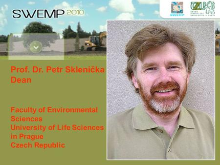 Prof. Dr. Petr Sklenička Dean Faculty of Environmental Sciences University of Life Sciences in Prague Czech Republic.