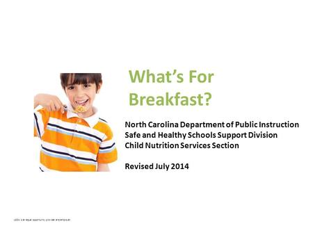 What's For Breakfast? USDA is an equal opportunity provider and employer. North Carolina Department of Public Instruction Safe and Healthy Schools Support.