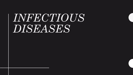 INFECTIOUS DISEASES. Infectious disease: any disease that is caused by an agent that has invaded the body. Examples: Strep throat Pneumonia Flu Pathogen: