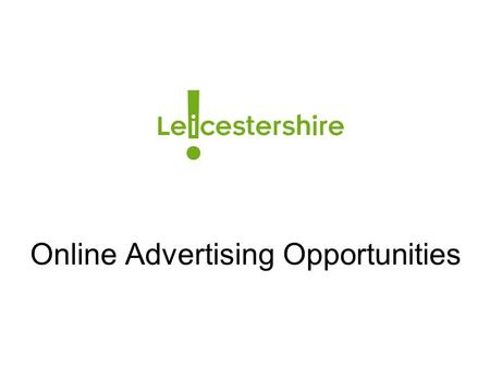 Online Advertising Opportunities. Between November 2010 and October 2011 the GoLeicestershire.com website had 18,767,481 pageviews.