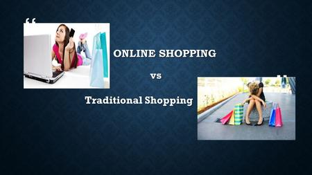 Online Shopping vs Traditional Shopping.
