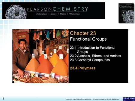 23.4 Polymers > 1 Copyright © Pearson Education, Inc., or its affiliates. All Rights Reserved. Chapter 23 Functional Groups 23.1 Introduction to Functional.