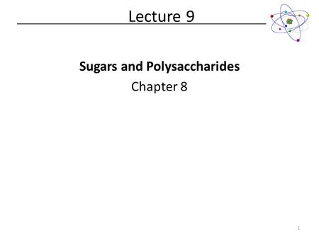 Sugars and Polysaccharides Chapter 8 Lecture 9 1.
