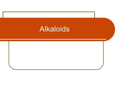 Alkaloids. Definition and general properties Naturally occurring compounds in plants (mainly!) Nitrogen containing (heterocyclic) basic compounds With.