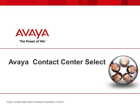 Avaya Contact Center Select Avaya Contact Center Select Customer Presentation 11/24/14.