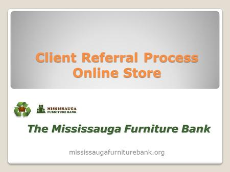 Client Referral Process Online Store The Mississauga Furniture Bank mississaugafurniturebank.org.