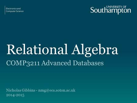 Relational Algebra COMP3211 Advanced Databases Nicholas Gibbins - 2014-2015.