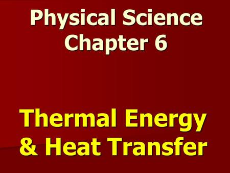 Thermal Energy & Heat Transfer Physical Science Chapter 6.