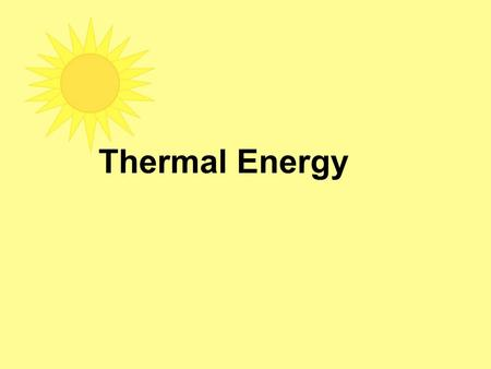 Thermal Energy. Thermal Energy is a measure of kinetic energy of an object It is the energy of ALL the moving particles in an object.