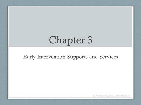 Chapter 3 Early Intervention Supports and Services © 2015 Cengage Learning. All rights reserved.