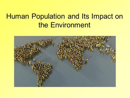Human Population and Its Impact on the Environment.