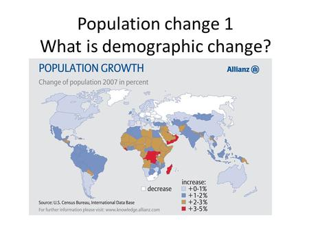 Population change 1 What is demographic change?. 1.1 What is demographic change? The net change in the population store caused by the inputs of births.