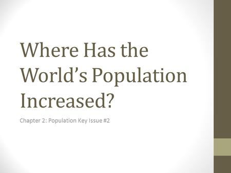 Where Has the World's Population Increased? Chapter 2: Population Key Issue #2.