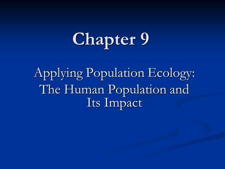 Chapter 9 Applying Population Ecology: The Human Population and Its Impact.