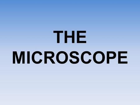THE MICROSCOPE. Antony van Leeuwenhoek (1632-1723) Inventor of the first microscope.