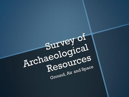 Survey of Archaeological Resources Ground, Air and Space.
